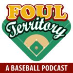 Foul Territory A Baseball Podcast